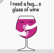 I need a Glass of Wine and a Hug